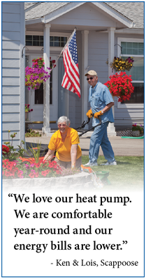 We love our heat pump. We are comfortable year-round and our energy bills are lower. Ken and Lois in Scapoose