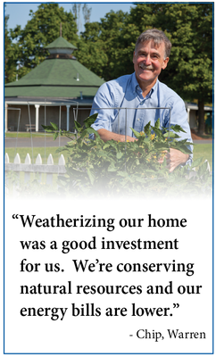 """Weatherizing our home was a good investment for us. We're conserving natural resources and our energy bills are lower."" - Chip Warren"